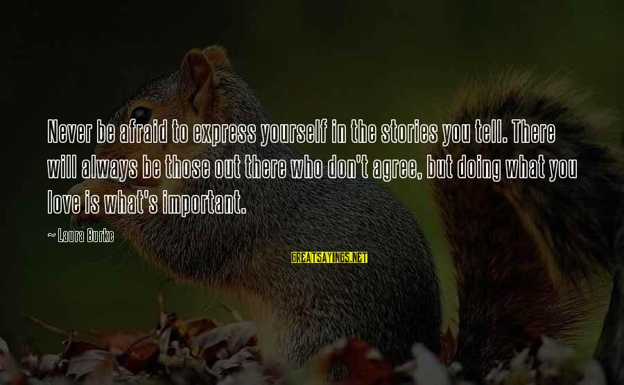 Hangout With My Friends Sayings By Laura Burke: Never be afraid to express yourself in the stories you tell. There will always be