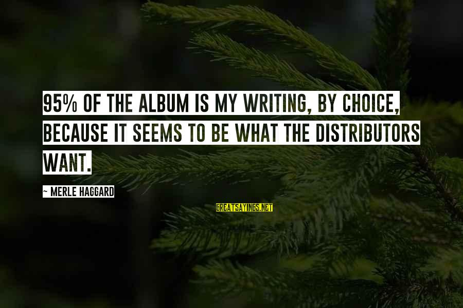 Hangout With My Friends Sayings By Merle Haggard: 95% of the album is my writing, by choice, because it seems to be what