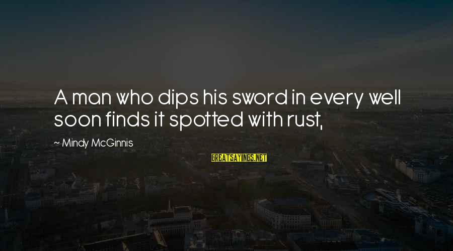 Hangout With My Friends Sayings By Mindy McGinnis: A man who dips his sword in every well soon finds it spotted with rust,