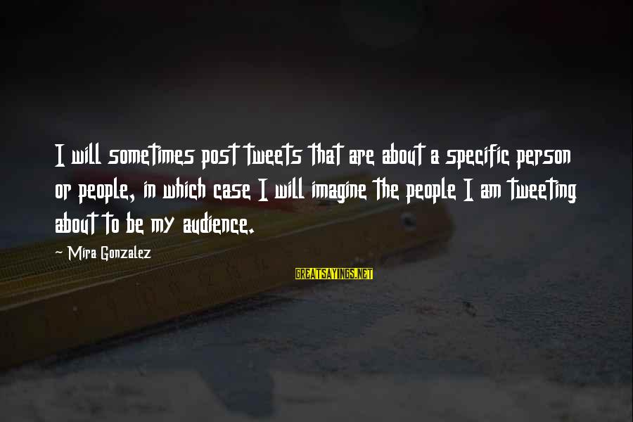 Hangout With My Friends Sayings By Mira Gonzalez: I will sometimes post tweets that are about a specific person or people, in which