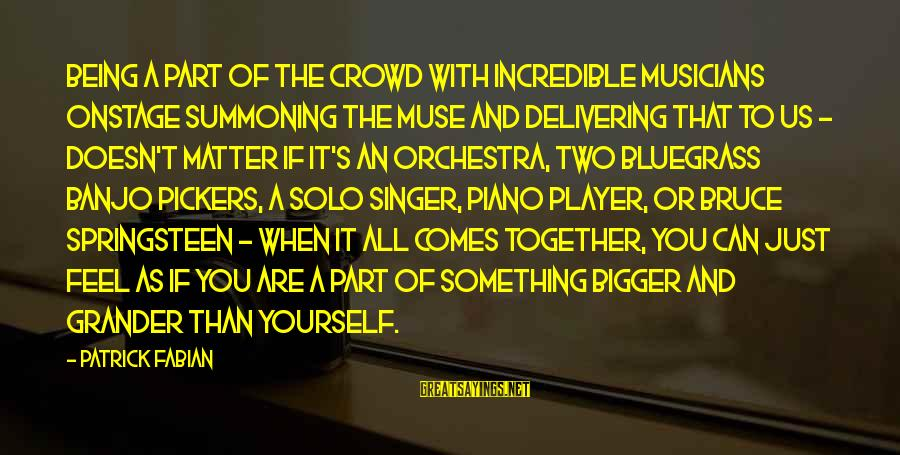 Hangout With My Friends Sayings By Patrick Fabian: Being a part of the crowd with incredible musicians onstage summoning the muse and delivering