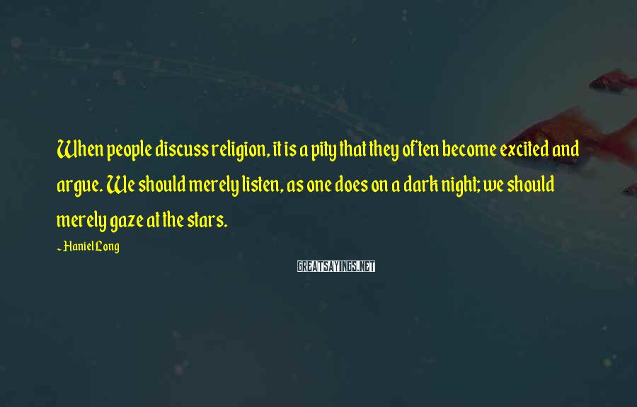 Haniel Long Sayings: When people discuss religion, it is a pity that they often become excited and argue.