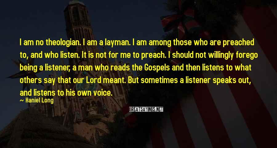 Haniel Long Sayings: I am no theologian. I am a layman. I am among those who are preached