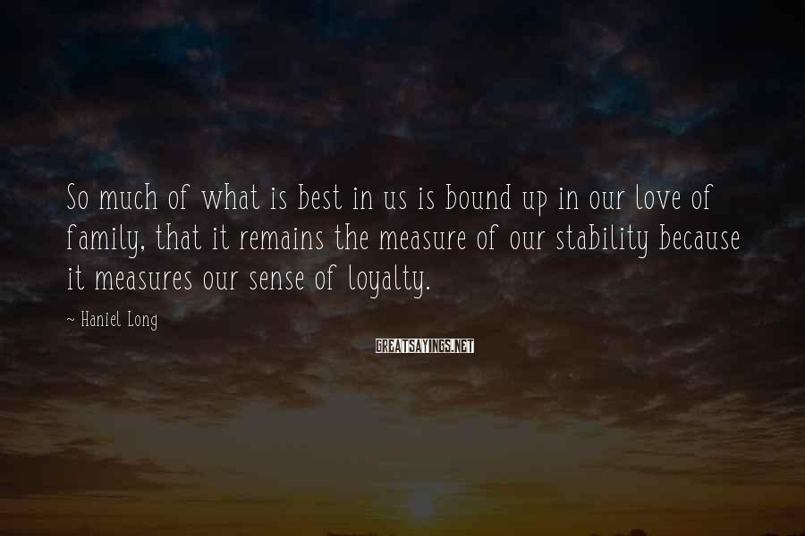 Haniel Long Sayings: So much of what is best in us is bound up in our love of