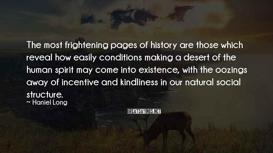 Haniel Long Sayings: The most frightening pages of history are those which reveal how easily conditions making a