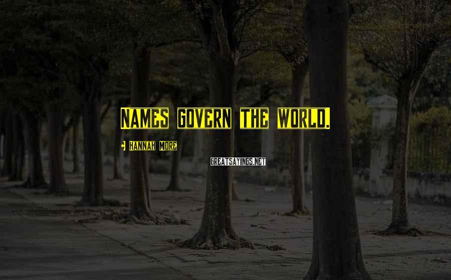Hannah More Sayings: Names govern the world.