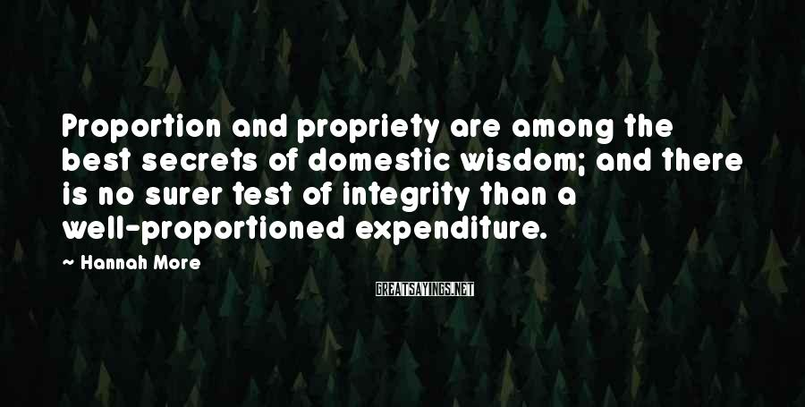 Hannah More Sayings: Proportion and propriety are among the best secrets of domestic wisdom; and there is no