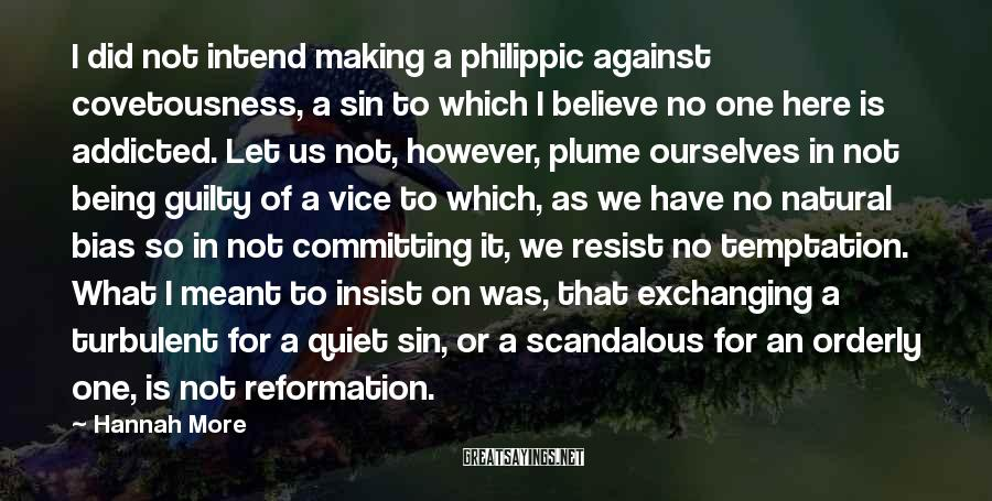 Hannah More Sayings: I did not intend making a philippic against covetousness, a sin to which I believe