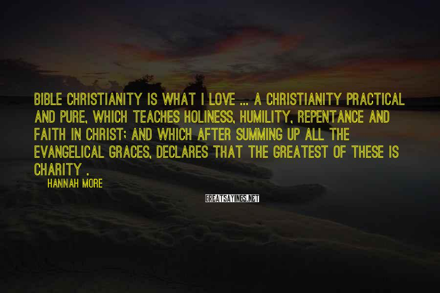 Hannah More Sayings: Bible Christianity is what I love ... a Christianity practical and pure, which teaches holiness,