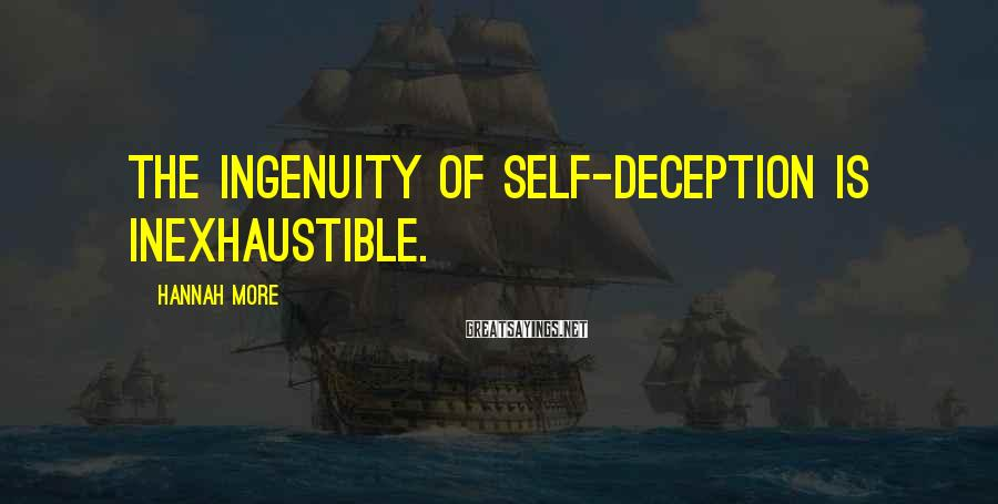 Hannah More Sayings: The ingenuity of self-deception is inexhaustible.