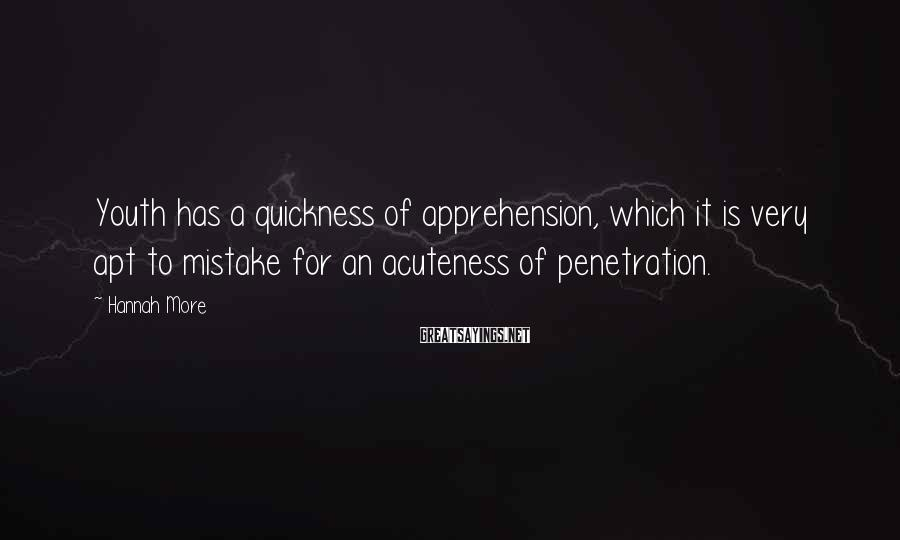 Hannah More Sayings: Youth has a quickness of apprehension, which it is very apt to mistake for an