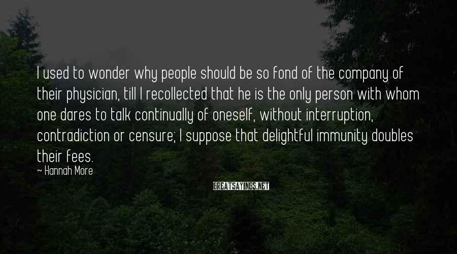 Hannah More Sayings: I used to wonder why people should be so fond of the company of their