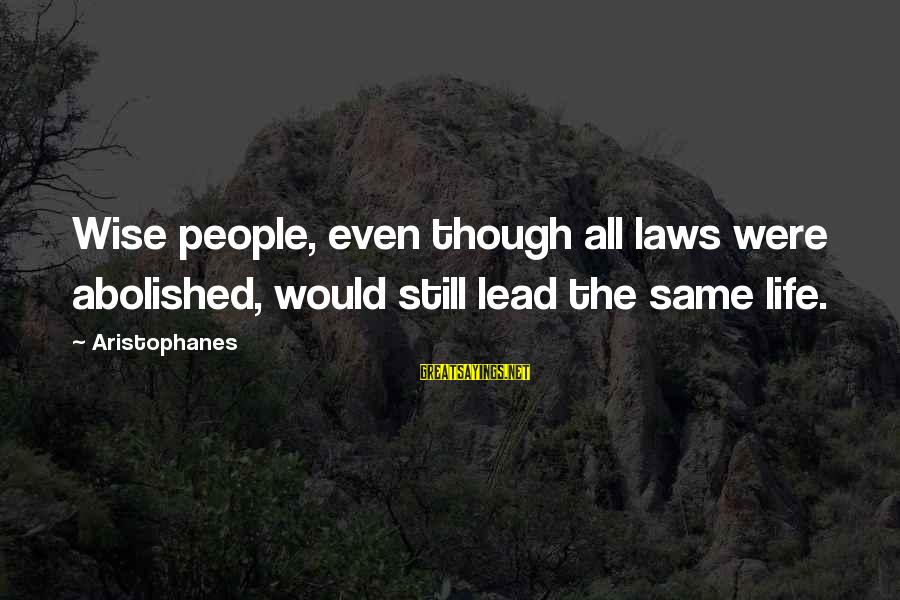 Hannibal The Cannibal Sayings By Aristophanes: Wise people, even though all laws were abolished, would still lead the same life.