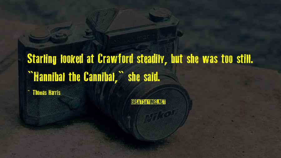 "Hannibal The Cannibal Sayings By Thomas Harris: Starling looked at Crawford steadily, but she was too still. ""Hannibal the Cannibal,"" she said."