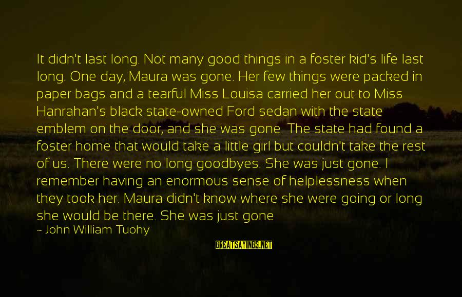 Hanrahan Sayings By John William Tuohy: It didn't last long. Not many good things in a foster kid's life last long.