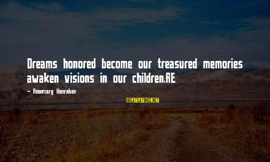 Hanrahan Sayings By Rosemary Hanrahan: Dreams honored become our treasured memories awaken visions in our children.RE