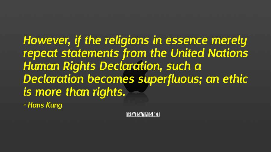 Hans Kung Sayings: However, if the religions in essence merely repeat statements from the United Nations Human Rights
