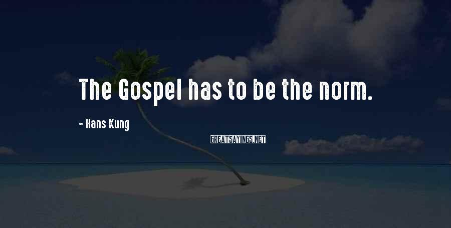 Hans Kung Sayings: The Gospel has to be the norm.