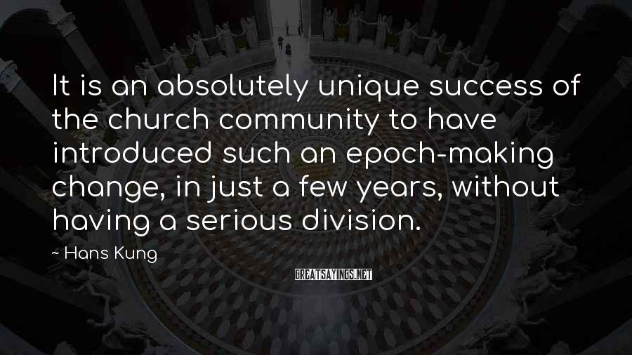 Hans Kung Sayings: It is an absolutely unique success of the church community to have introduced such an