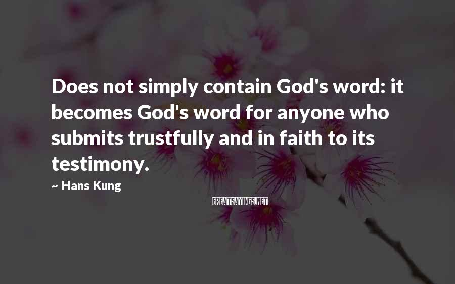 Hans Kung Sayings: Does not simply contain God's word: it becomes God's word for anyone who submits trustfully
