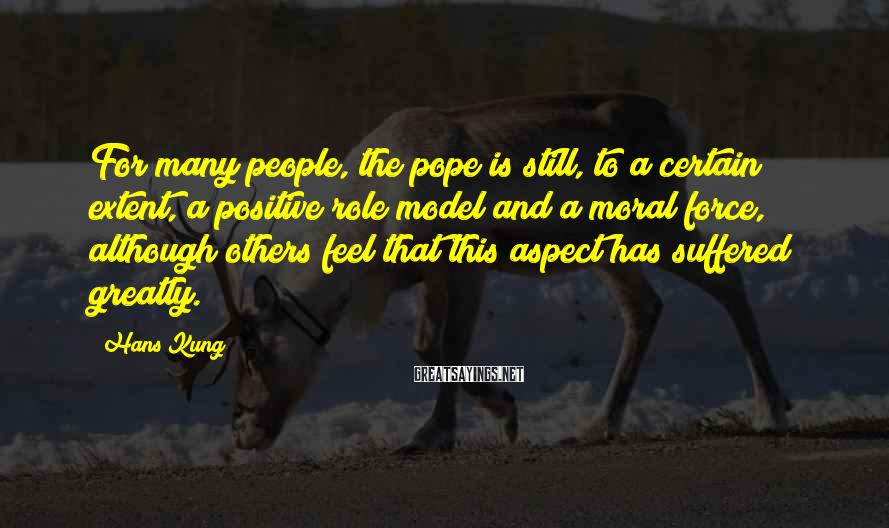 Hans Kung Sayings: For many people, the pope is still, to a certain extent, a positive role model