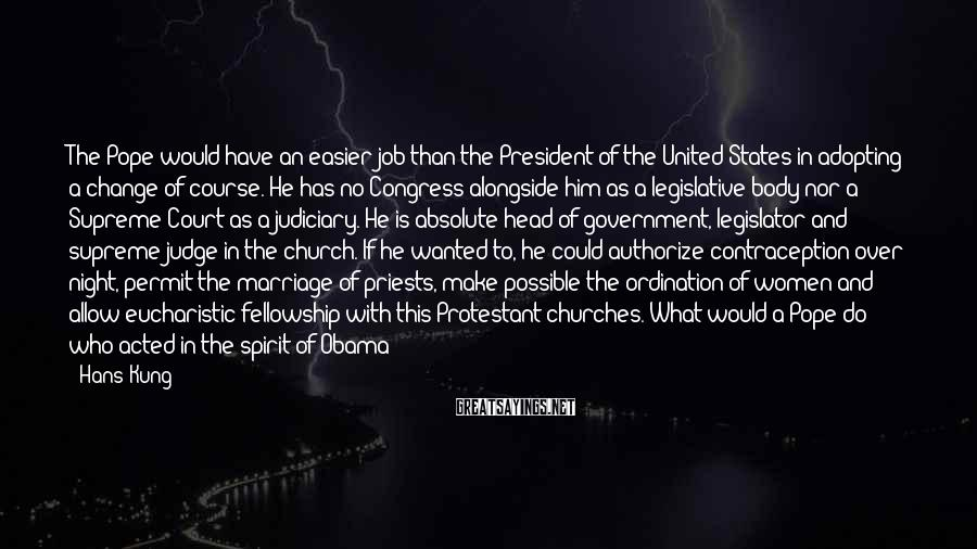 Hans Kung Sayings: The Pope would have an easier job than the President of the United States in