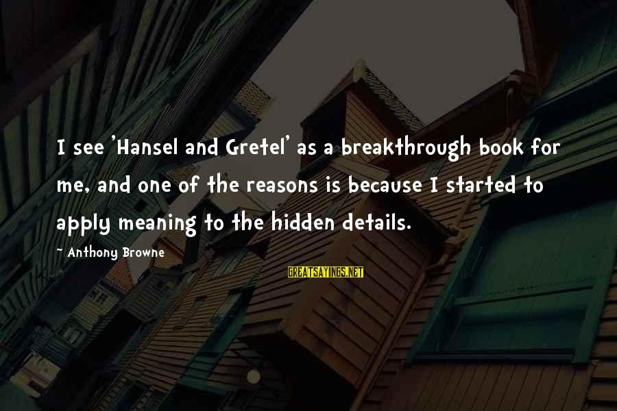 Hansel Sayings By Anthony Browne: I see 'Hansel and Gretel' as a breakthrough book for me, and one of the