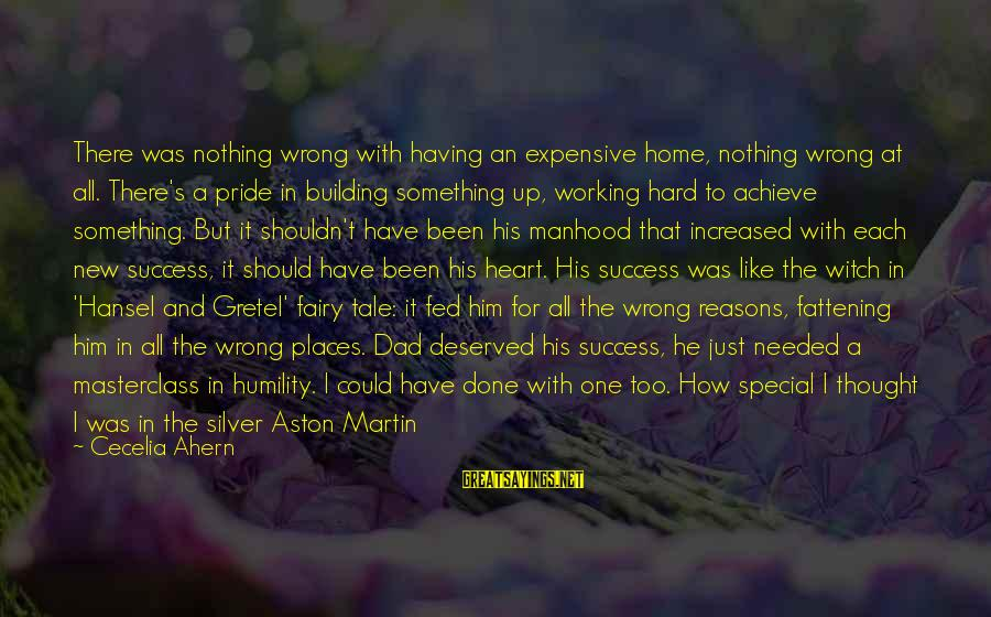 Hansel Sayings By Cecelia Ahern: There was nothing wrong with having an expensive home, nothing wrong at all. There's a