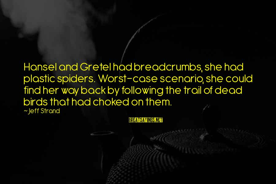 Hansel Sayings By Jeff Strand: Hansel and Gretel had breadcrumbs, she had plastic spiders. Worst-case scenario, she could find her