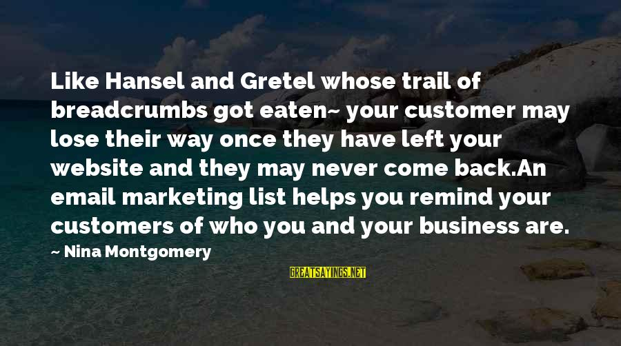 Hansel Sayings By Nina Montgomery: Like Hansel and Gretel whose trail of breadcrumbs got eaten~ your customer may lose their