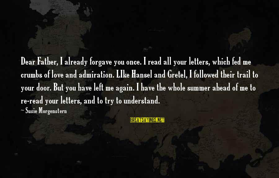 Hansel Sayings By Susie Morgenstern: Dear Father, I already forgave you once. I read all your letters, which fed me