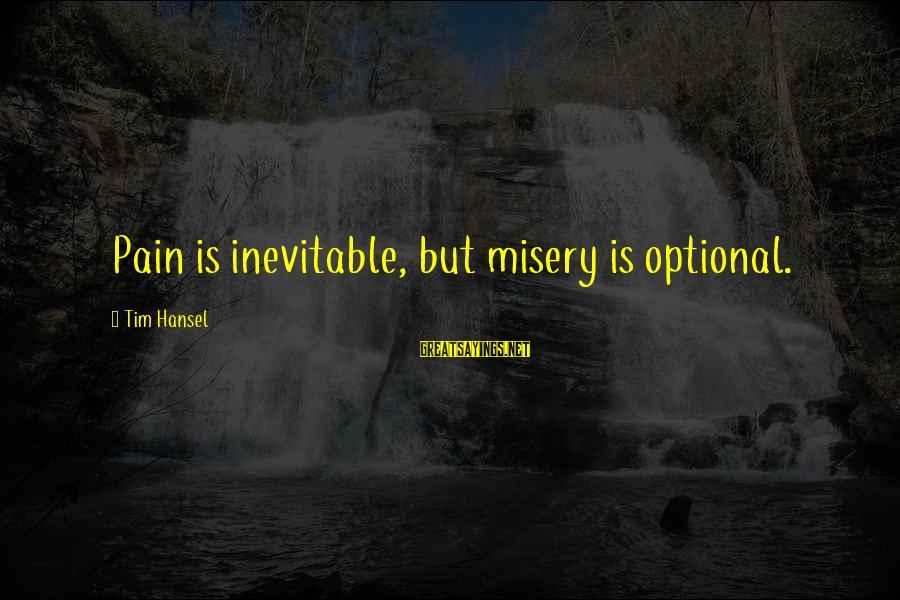 Hansel Sayings By Tim Hansel: Pain is inevitable, but misery is optional.