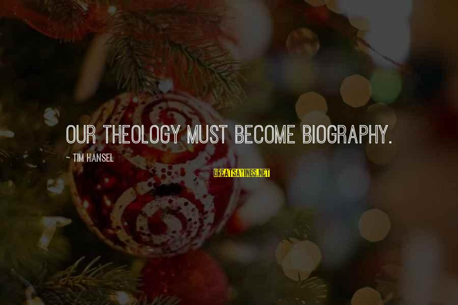 Hansel Sayings By Tim Hansel: Our theology must become biography.