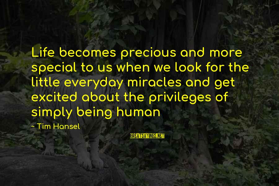 Hansel Sayings By Tim Hansel: Life becomes precious and more special to us when we look for the little everyday