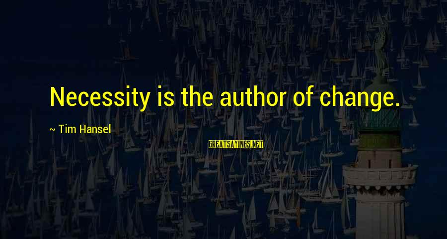 Hansel Sayings By Tim Hansel: Necessity is the author of change.
