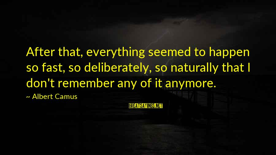 Happen Sayings By Albert Camus: After that, everything seemed to happen so fast, so deliberately, so naturally that I don't