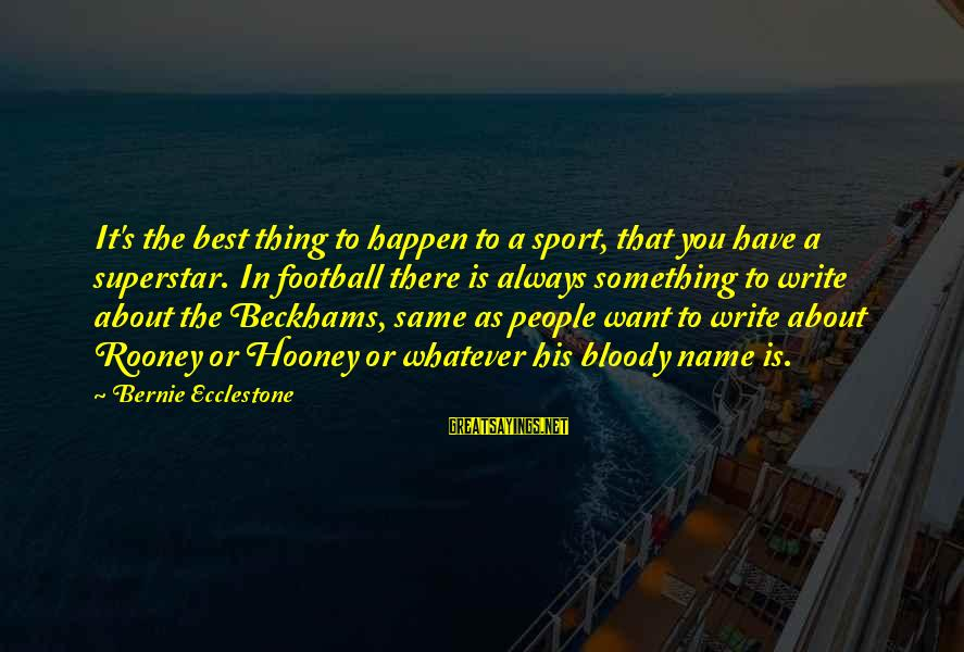 Happen Sayings By Bernie Ecclestone: It's the best thing to happen to a sport, that you have a superstar. In