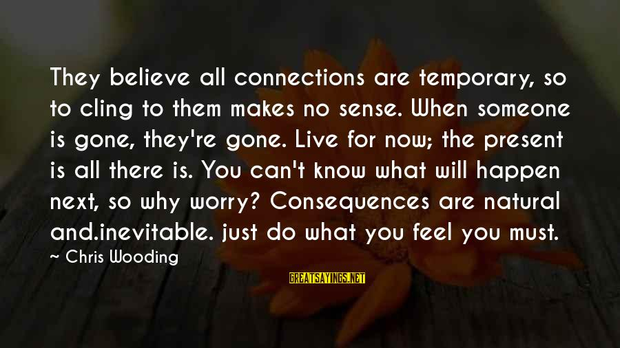 Happen Sayings By Chris Wooding: They believe all connections are temporary, so to cling to them makes no sense. When