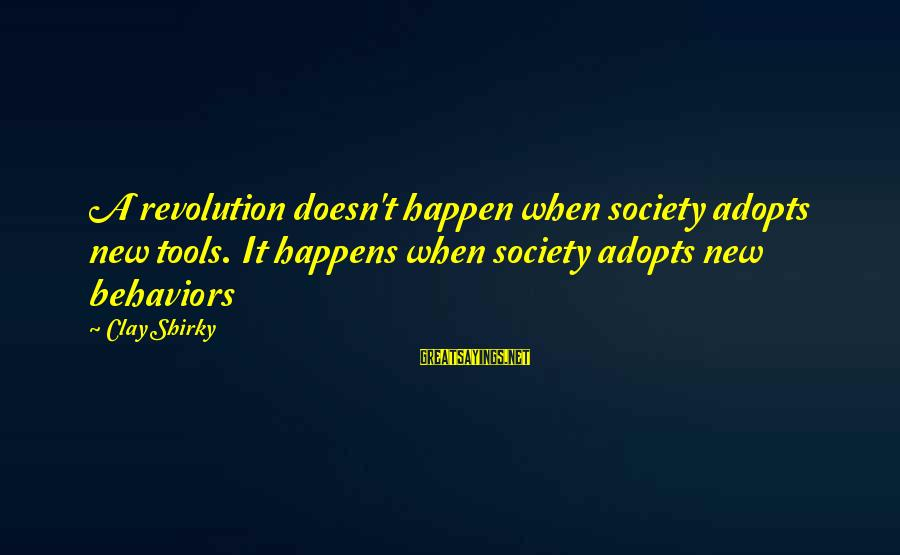 Happen Sayings By Clay Shirky: A revolution doesn't happen when society adopts new tools. It happens when society adopts new