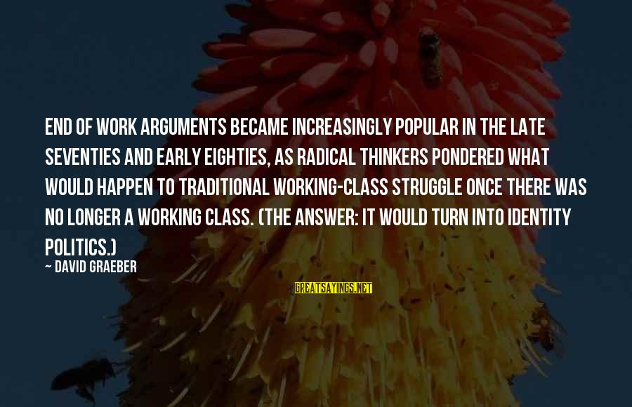 Happen Sayings By David Graeber: End of work arguments became increasingly popular in the late seventies and early eighties, as