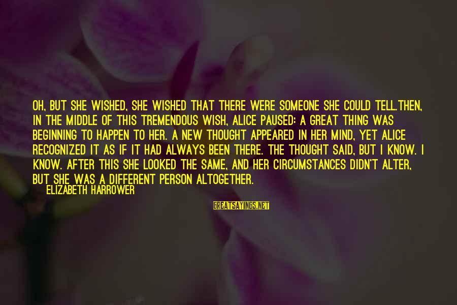 Happen Sayings By Elizabeth Harrower: Oh, but she wished, she wished that there were someone she could tell.Then, in the