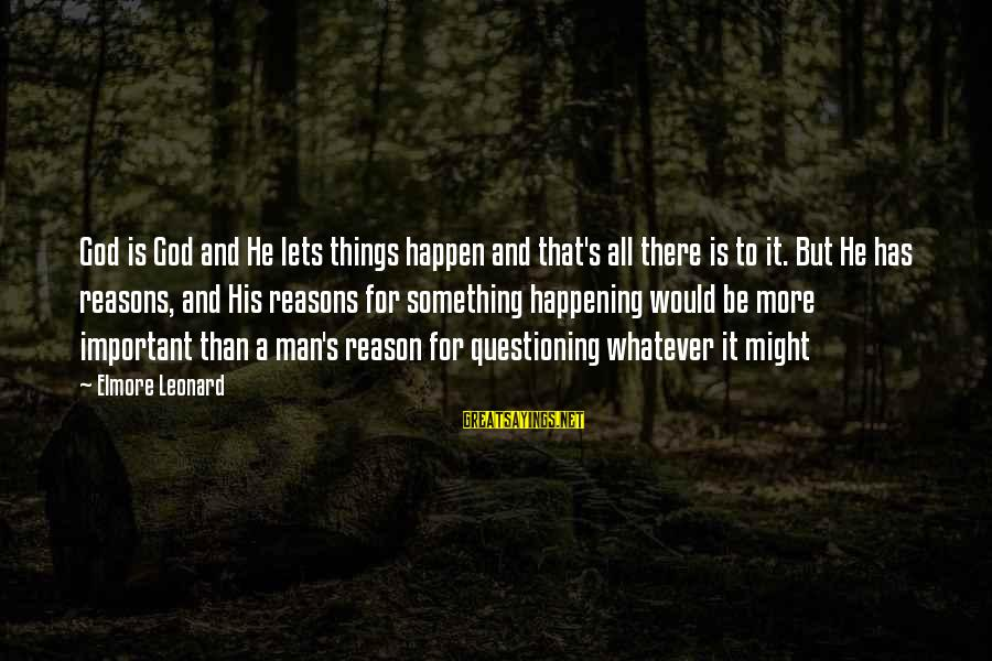 Happen Sayings By Elmore Leonard: God is God and He lets things happen and that's all there is to it.