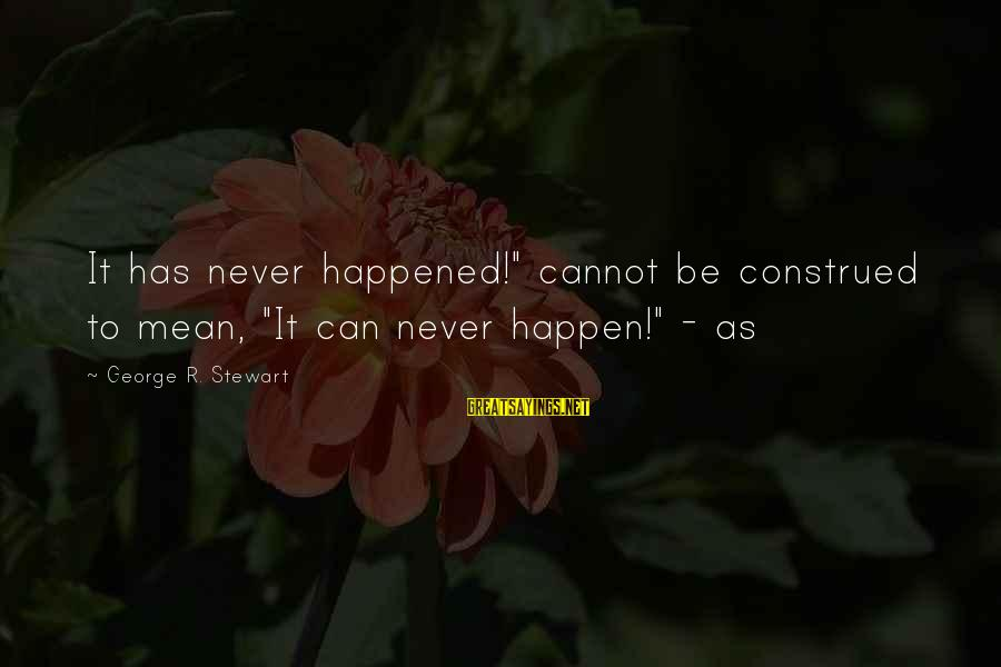 """Happen Sayings By George R. Stewart: It has never happened!"""" cannot be construed to mean, """"It can never happen!"""" - as"""