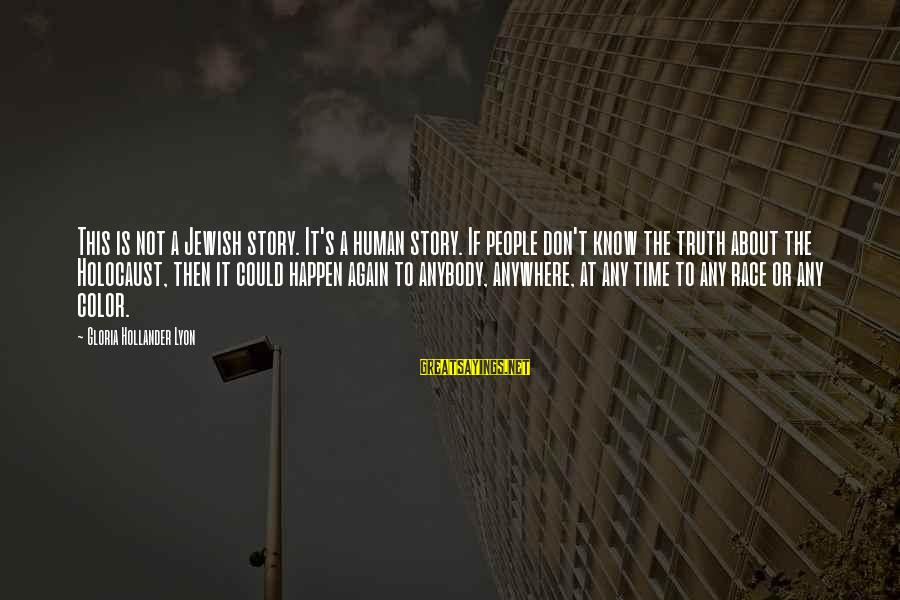 Happen Sayings By Gloria Hollander Lyon: This is not a Jewish story. It's a human story. If people don't know the