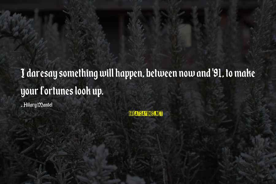 Happen Sayings By Hilary Mantel: I daresay something will happen, between now and '91, to make your fortunes look up.