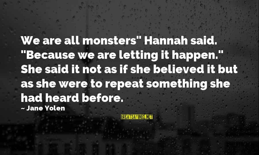 """Happen Sayings By Jane Yolen: We are all monsters"""" Hannah said. """"Because we are letting it happen."""" She said it"""