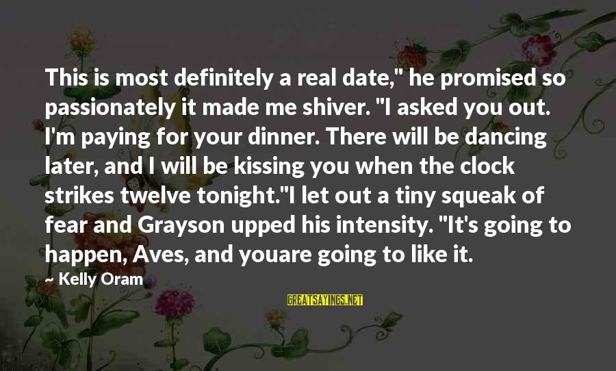 """Happen Sayings By Kelly Oram: This is most definitely a real date,"""" he promised so passionately it made me shiver."""