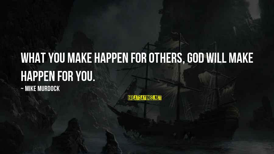 Happen Sayings By Mike Murdock: What you make happen for others, God will make happen for you.