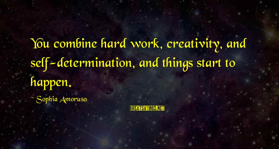 Happen Sayings By Sophia Amoruso: You combine hard work, creativity, and self-determination, and things start to happen.