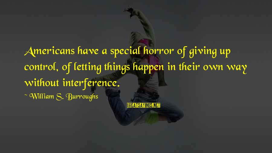 Happen Sayings By William S. Burroughs: Americans have a special horror of giving up control, of letting things happen in their